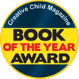 2012 BOOK OF THE YEAR AWARD by <em>Creative Child</em> Magazine in the Kids Books-Fiction category
