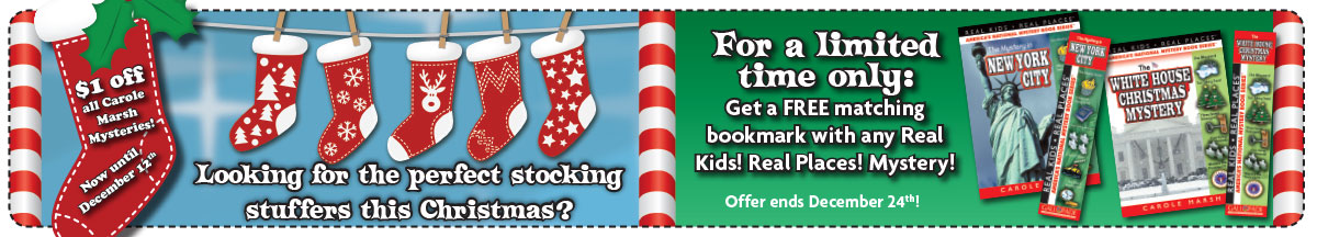 $1 off all Carole Marsh Mysteries - Now until December 12, 2014 Looking for the perfect stocking stuffers this Christmas? For a limited time only: Get a FREE matching bookmark with any Real Kids! Real Places. Mystery!